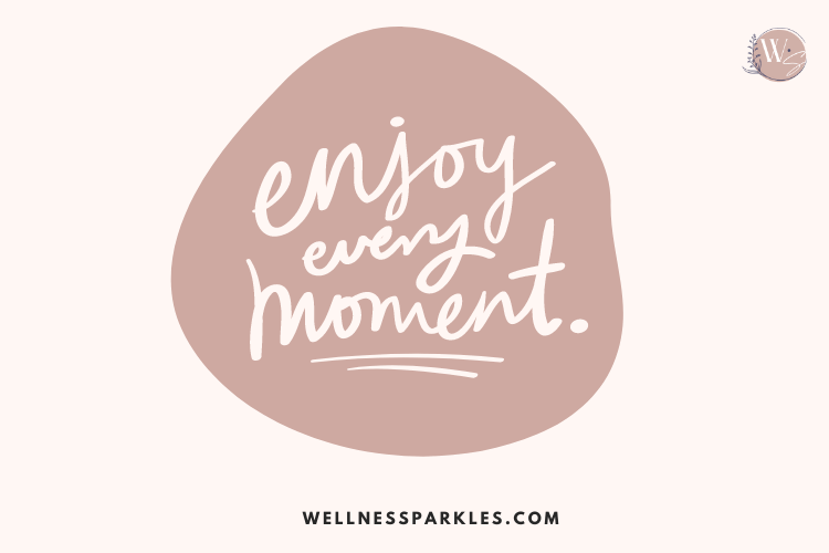 enjoy every moment quote
